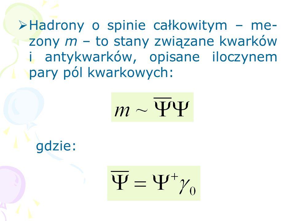 Hadrony o spinie całkowitym – me-zony m – to stany związane kwarków i antykwarków, opisane iloczynem pary pól kwarkowych: