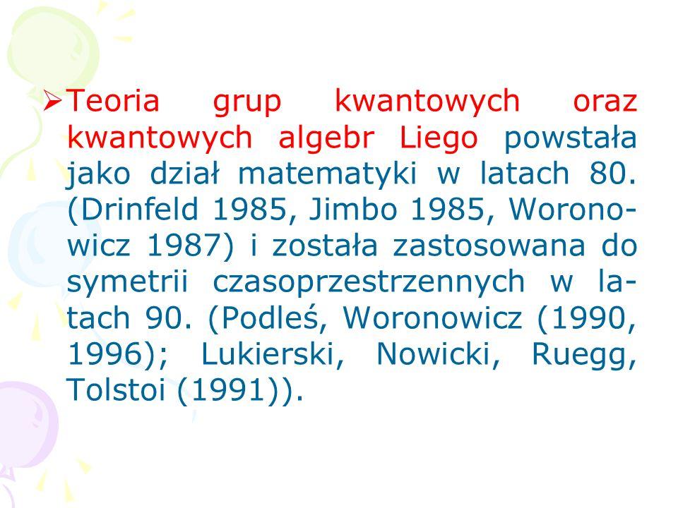 Teoria grup kwantowych oraz kwantowych algebr Liego powstała jako dział matematyki w latach 80.