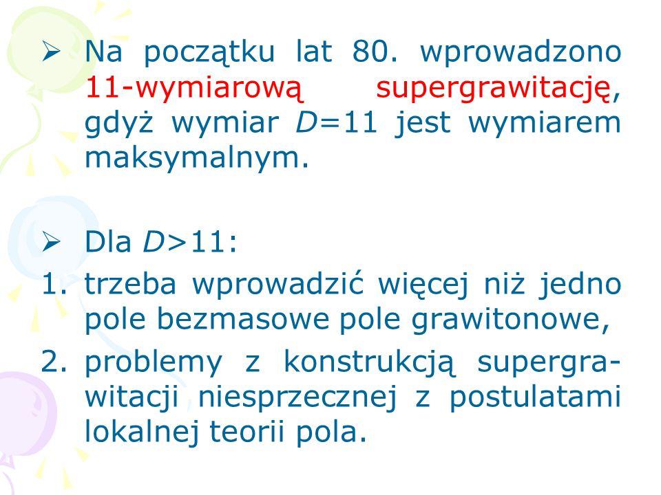 Na początku lat 80. wprowadzono 11-wymiarową supergrawitację, gdyż wymiar D=11 jest wymiarem maksymalnym.