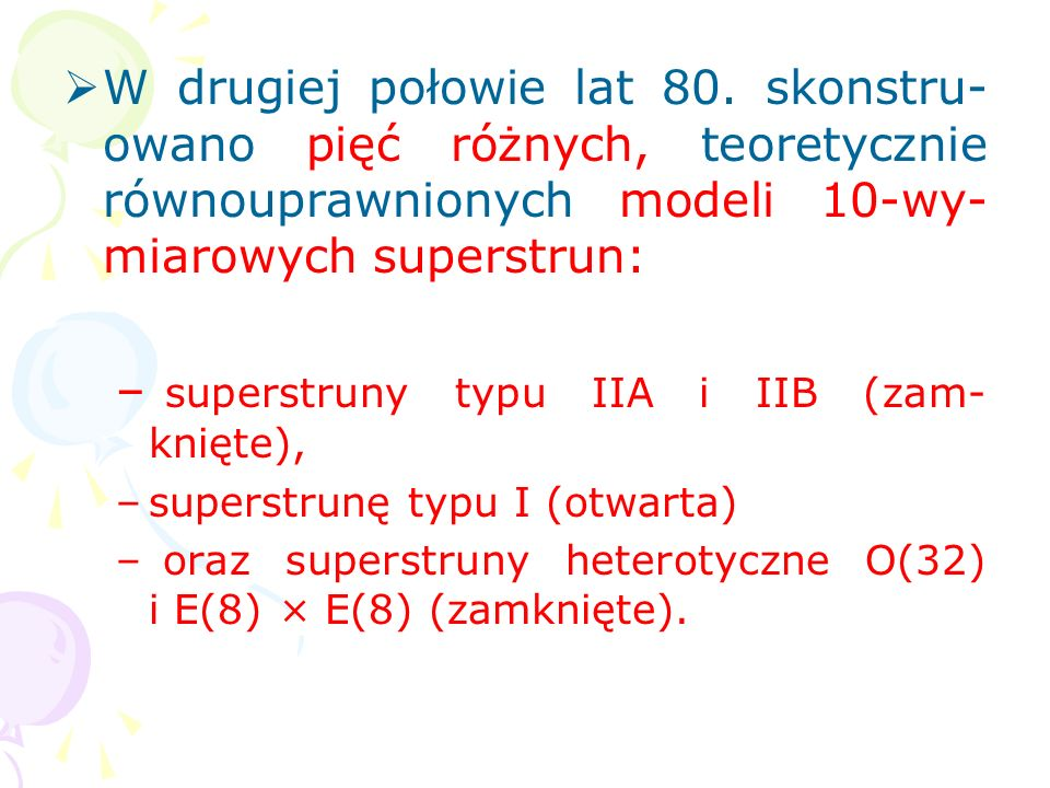 superstruny typu IIA i IIB (zam-knięte),