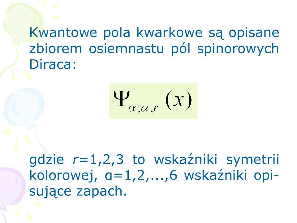 Kwantowe pola kwarkowe są opisane zbiorem osiemnastu pól spinorowych Diraca:
