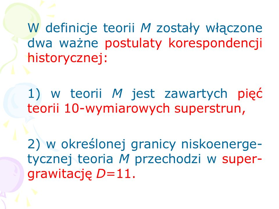 W definicje teorii M zostały włączone dwa ważne postulaty korespondencji historycznej: