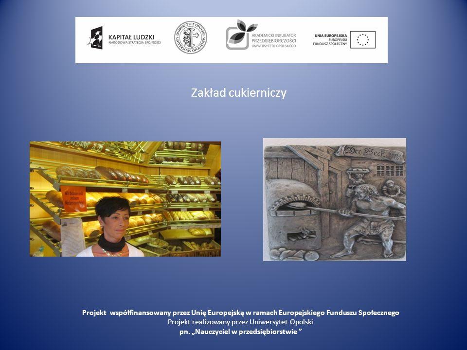 Zakład cukierniczy Projekt współfinansowany przez Unię Europejską w ramach Europejskiego Funduszu Społecznego.