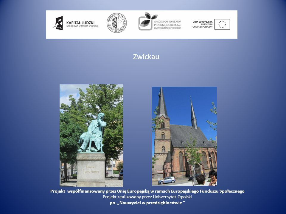 Zwickau Projekt współfinansowany przez Unię Europejską w ramach Europejskiego Funduszu Społecznego.