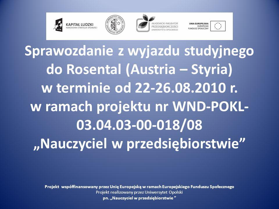 """Sprawozdanie z wyjazdu studyjnego do Rosental (Austria – Styria) w terminie od 22-26.08.2010 r. w ramach projektu nr WND-POKL-03.04.03-00-018/08 """"Nauczyciel w przedsiębiorstwie"""