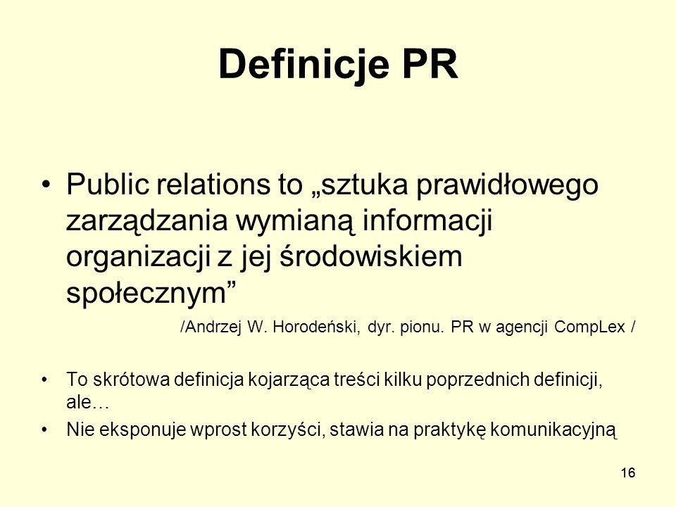 """Definicje PR Public relations to """"sztuka prawidłowego zarządzania wymianą informacji organizacji z jej środowiskiem społecznym"""