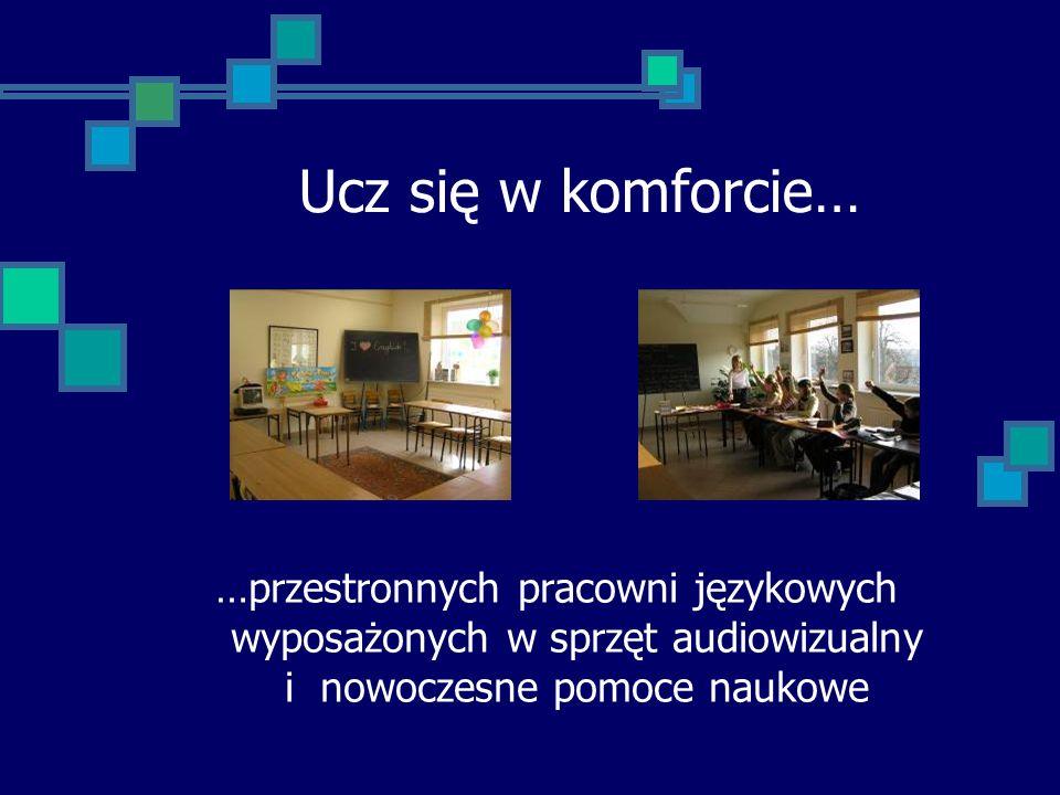 Ucz się w komforcie……przestronnych pracowni językowych wyposażonych w sprzęt audiowizualny i nowoczesne pomoce naukowe.