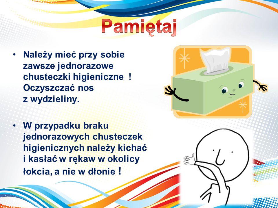 Pamiętaj Należy mieć przy sobie zawsze jednorazowe chusteczki higieniczne ! Oczyszczać nos z wydzieliny.