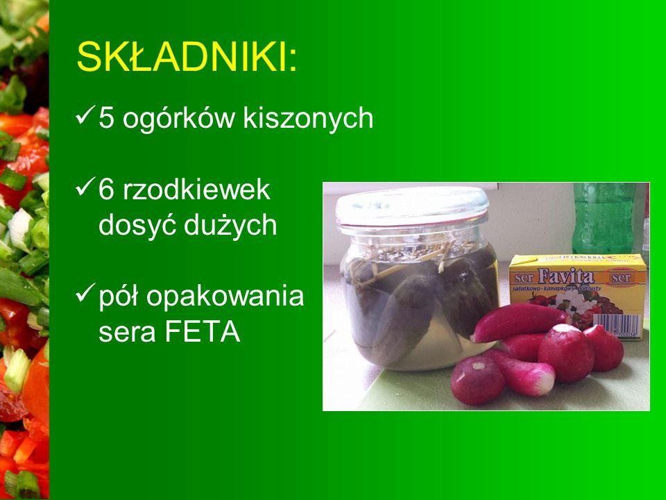 SKŁADNIKI: 5 ogórków kiszonych 6 rzodkiewek dosyć dużych