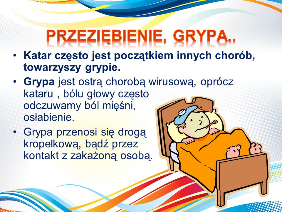 Przeziębienie, grypa.. Katar często jest początkiem innych chorób, towarzyszy grypie.