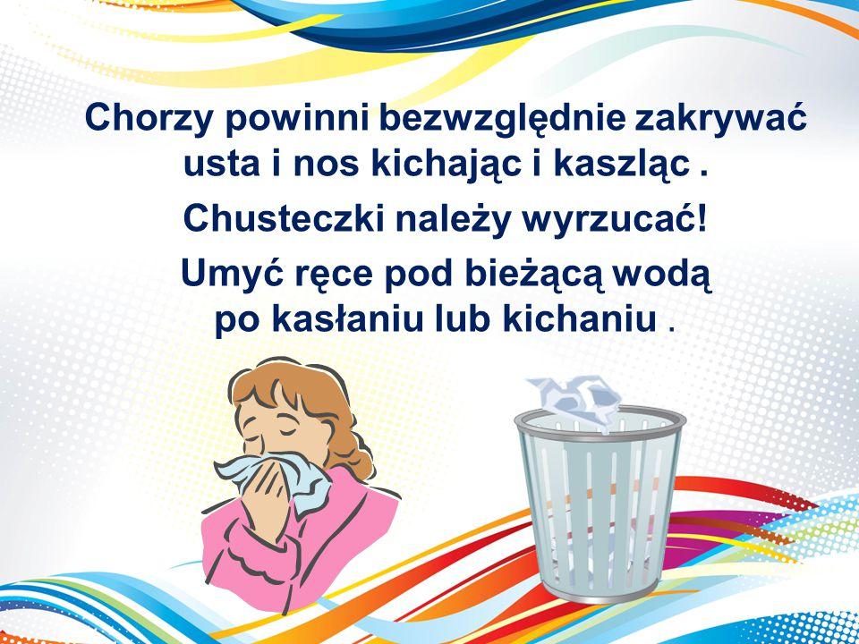 Chorzy powinni bezwzględnie zakrywać usta i nos kichając i kaszląc .