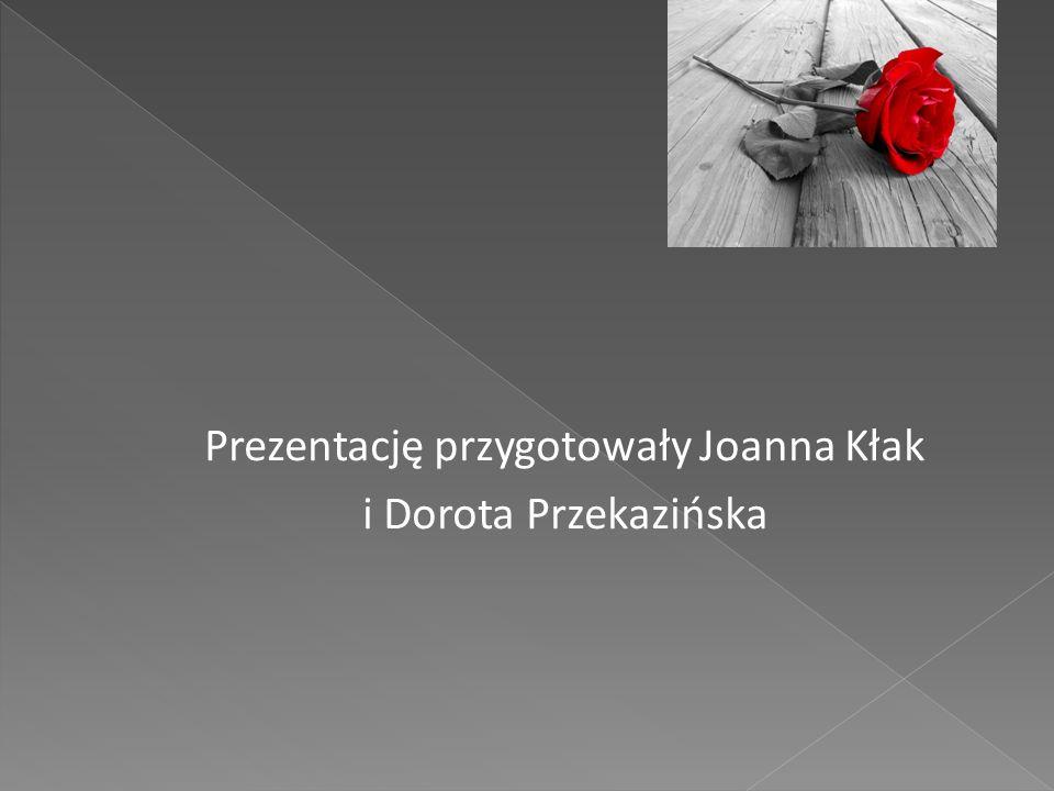 Prezentację przygotowały Joanna Kłak i Dorota Przekazińska