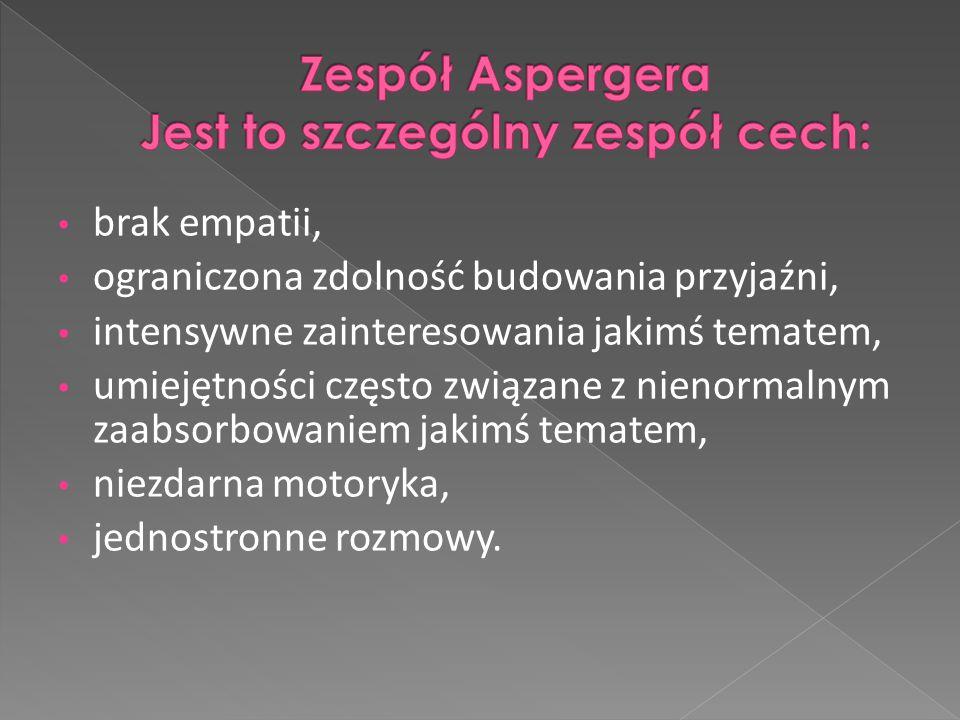 Zespół Aspergera Jest to szczególny zespół cech:
