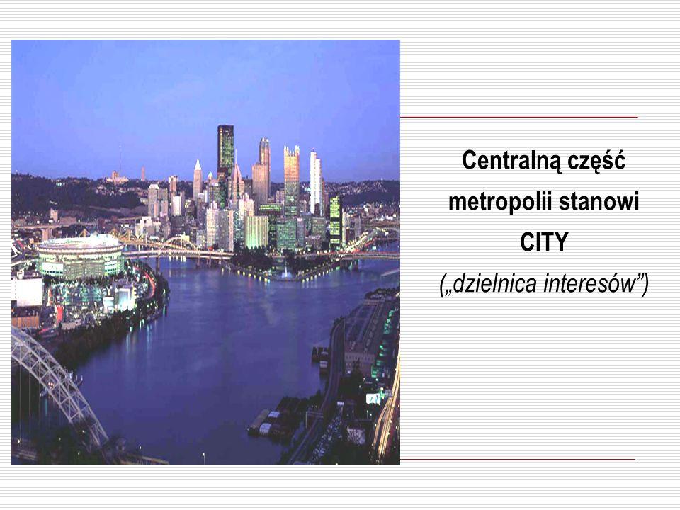 """Centralną część metropolii stanowi CITY (""""dzielnica interesów )"""