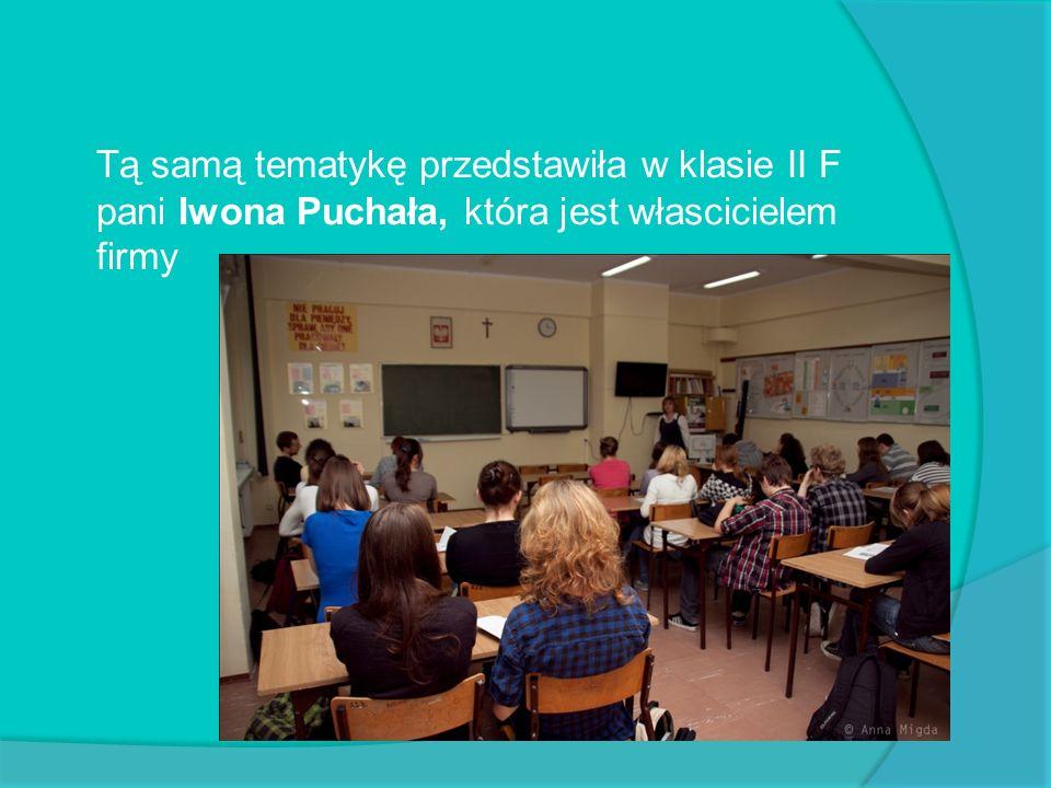 Tą samą tematykę przedstawiła w klasie II F pani Iwona Puchała, która jest włascicielem firmy