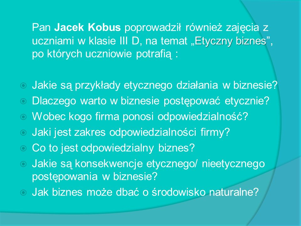"""Pan Jacek Kobus poprowadził również zajęcia z uczniami w klasie III D, na temat """"Etyczny biznes , po których uczniowie potrafią :"""