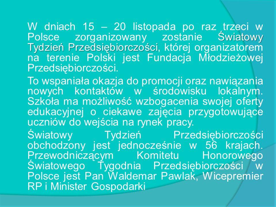 W dniach 15 – 20 listopada po raz trzeci w Polsce zorganizowany zostanie Światowy Tydzień Przedsiębiorczości, której organizatorem na terenie Polski jest Fundacja Młodzieżowej Przedsiębiorczości.
