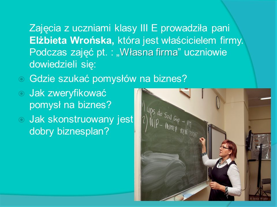 """Zajęcia z uczniami klasy III E prowadziła pani Elżbieta Wrońska, która jest właścicielem firmy. Podczas zajęć pt. : """"Własna firma uczniowie dowiedzieli się:"""
