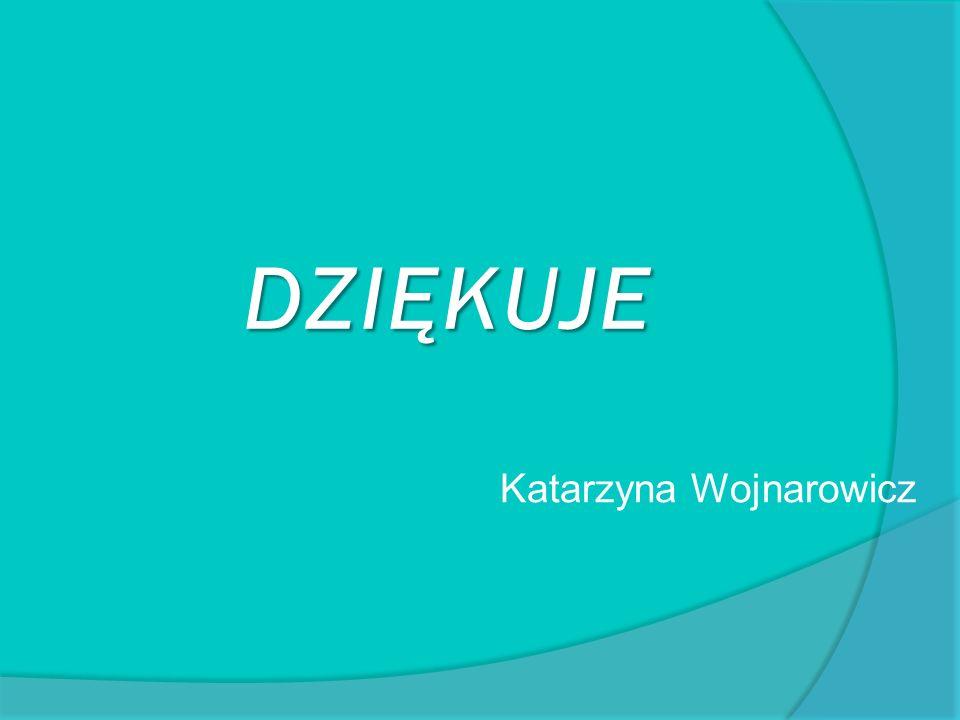 DZIĘKUJE Katarzyna Wojnarowicz