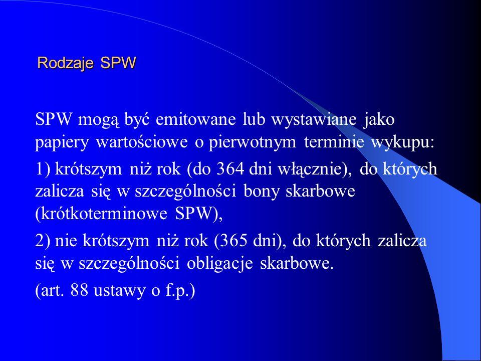 Rodzaje SPW SPW mogą być emitowane lub wystawiane jako papiery wartościowe o pierwotnym terminie wykupu: