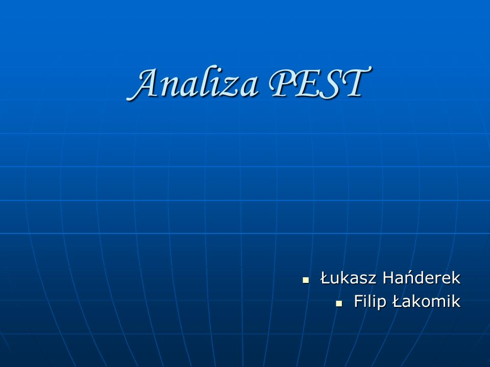 Analiza PEST Łukasz Hańderek Filip Łakomik