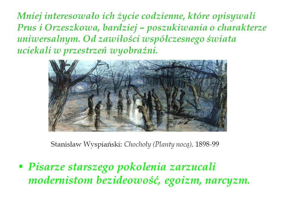 Mniej interesowało ich życie codzienne, które opisywali Prus i Orzeszkowa, bardziej – poszukiwania o charakterze uniwersalnym. Od zawiłości współczesnego świata uciekali w przestrzeń wyobraźni.