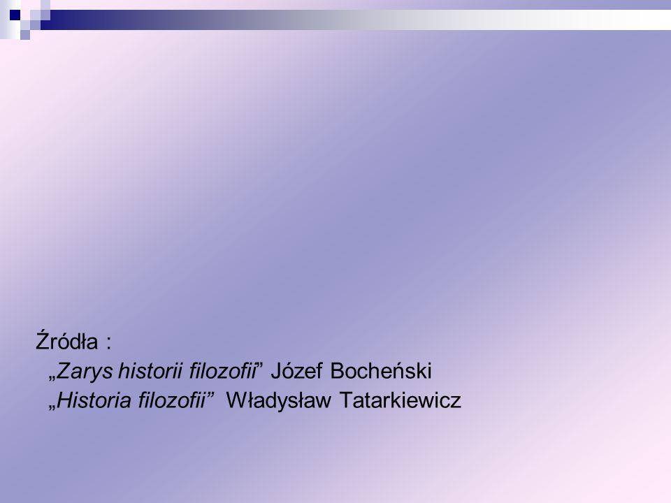"""Źródła : """"Zarys historii filozofii Józef Bocheński """"Historia filozofii Władysław Tatarkiewicz"""