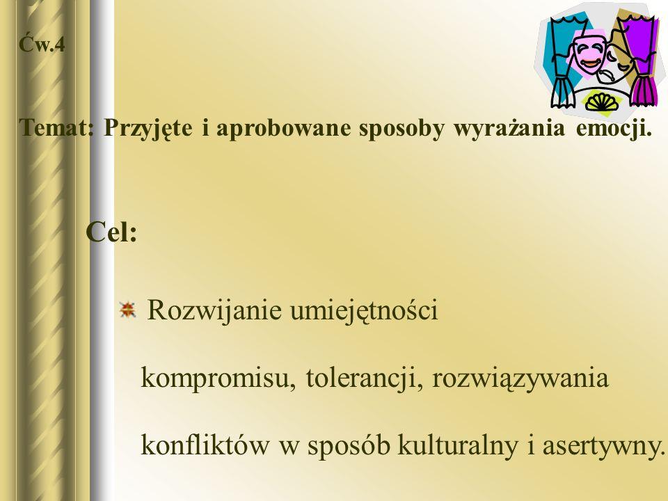 Ćw.4 Temat: Przyjęte i aprobowane sposoby wyrażania emocji. Cel: