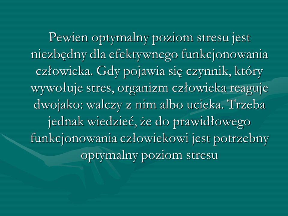 Pewien optymalny poziom stresu jest niezbędny dla efektywnego funkcjonowania człowieka.