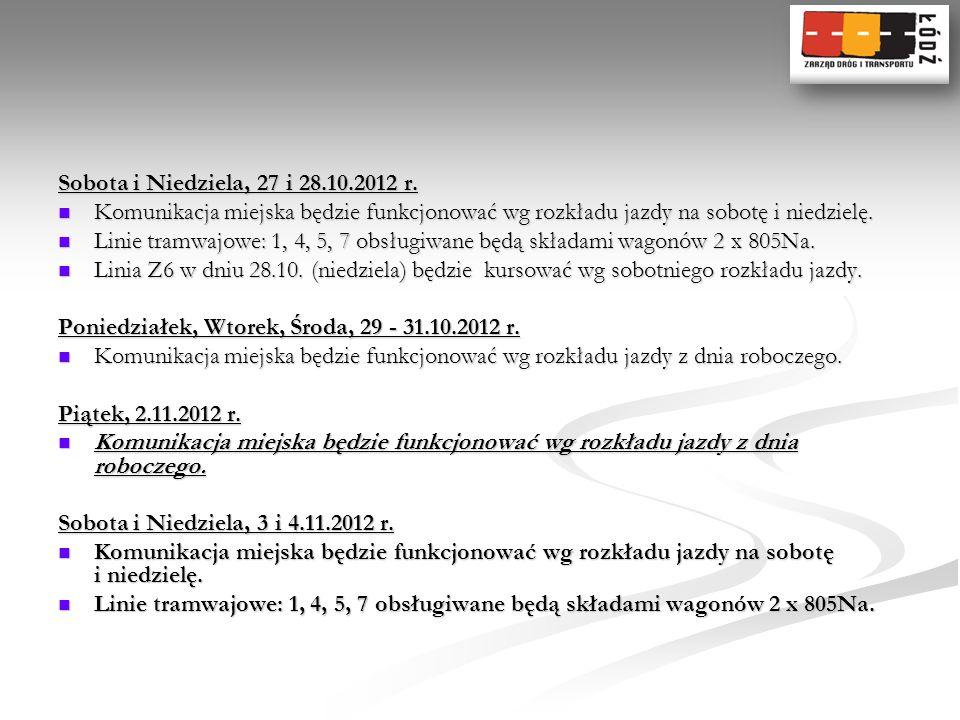 Sobota i Niedziela, 27 i 28.10.2012 r. Komunikacja miejska będzie funkcjonować wg rozkładu jazdy na sobotę i niedzielę.