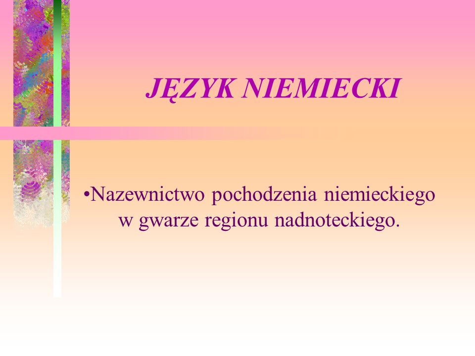 Nazewnictwo pochodzenia niemieckiego w gwarze regionu nadnoteckiego.
