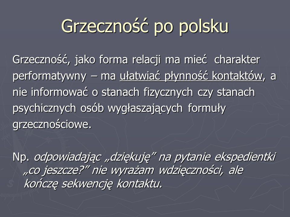 Grzeczność po polsku Grzeczność, jako forma relacji ma mieć charakter