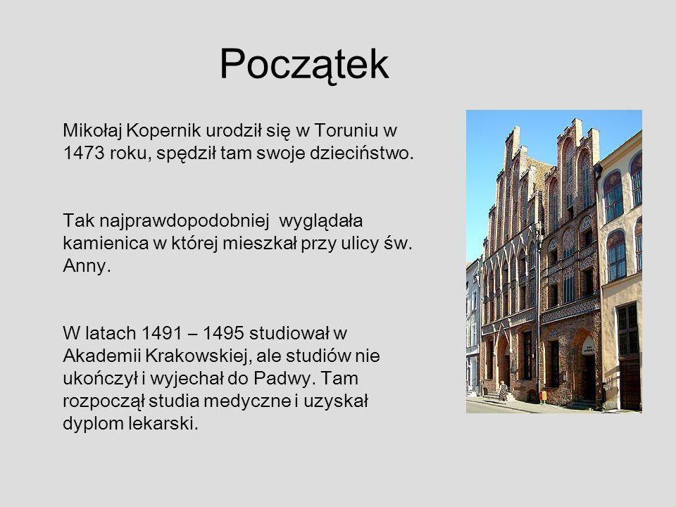Początek Mikołaj Kopernik urodził się w Toruniu w 1473 roku, spędził tam swoje dzieciństwo.