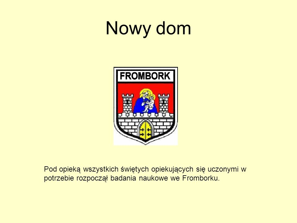 Nowy dom Pod opieką wszystkich świętych opiekujących się uczonymi w potrzebie rozpoczął badania naukowe we Fromborku.