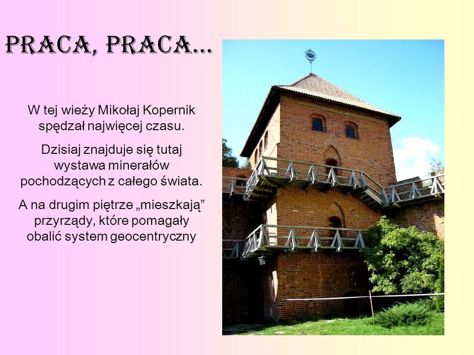W tej wieży Mikołaj Kopernik spędzał najwięcej czasu.