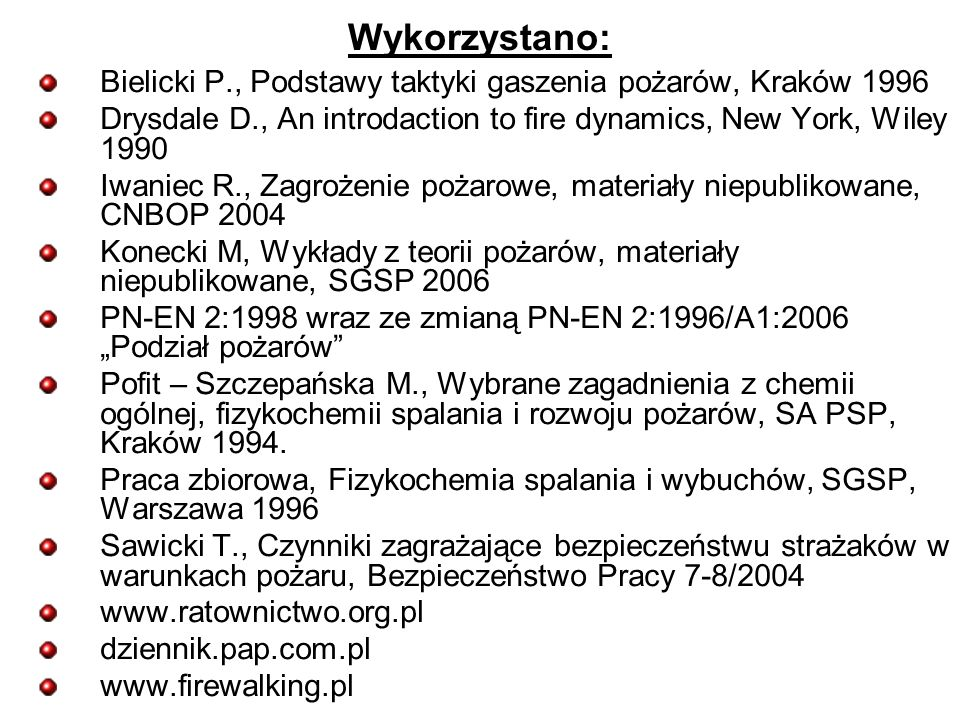 Wykorzystano: Bielicki P., Podstawy taktyki gaszenia pożarów, Kraków 1996. Drysdale D., An introdaction to fire dynamics, New York, Wiley 1990.