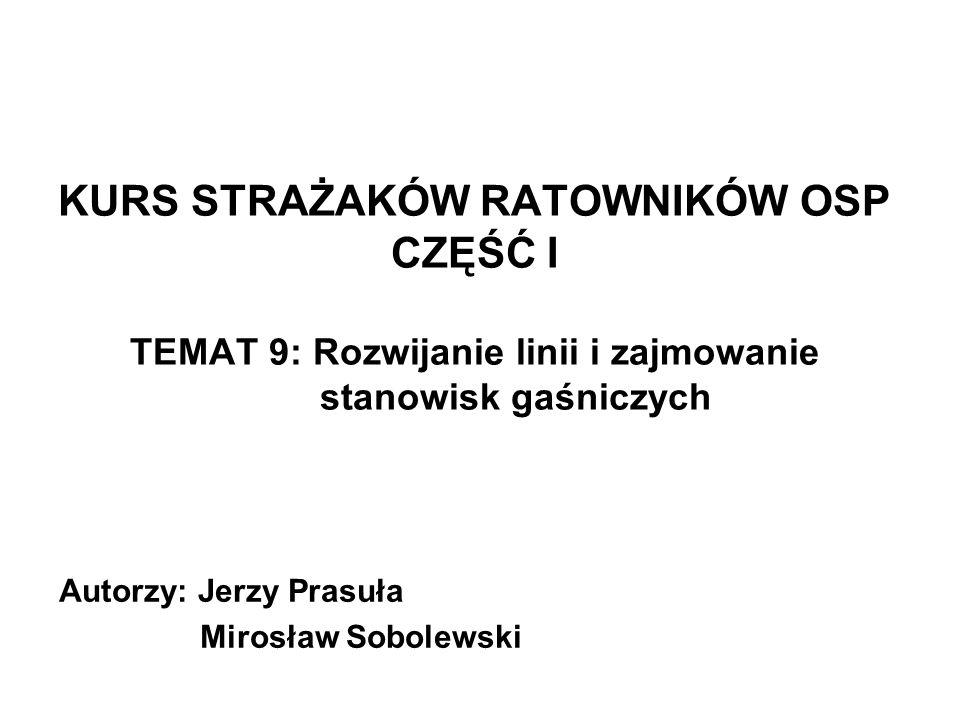 KURS STRAŻAKÓW RATOWNIKÓW OSP CZĘŚĆ I TEMAT 9: Rozwijanie linii i zajmowanie stanowisk gaśniczych