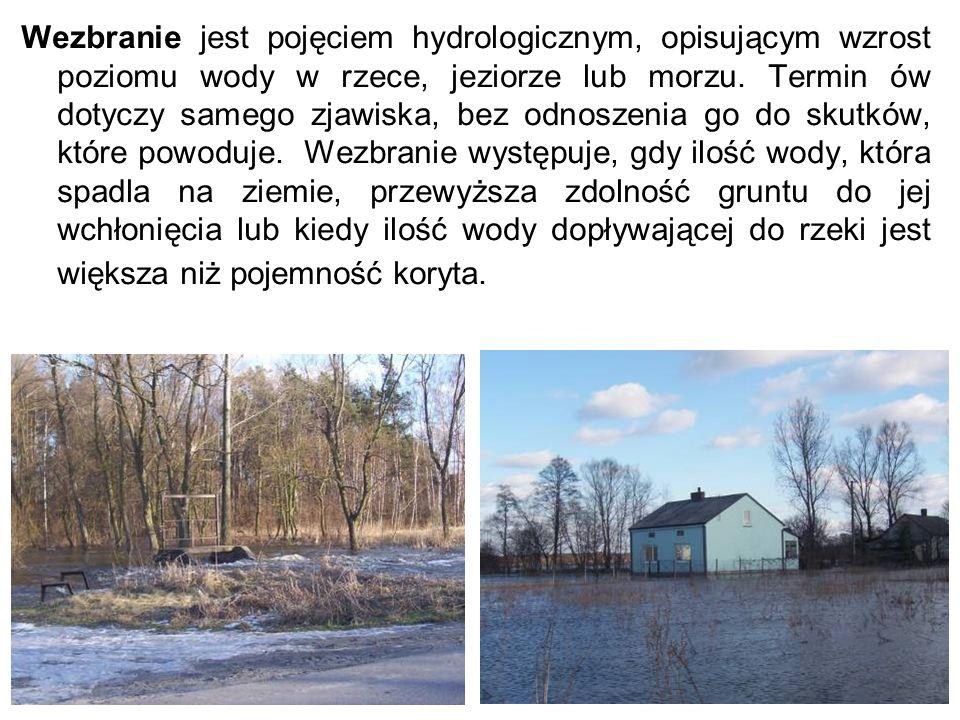 Wezbranie jest pojęciem hydrologicznym, opisującym wzrost poziomu wody w rzece, jeziorze lub morzu.