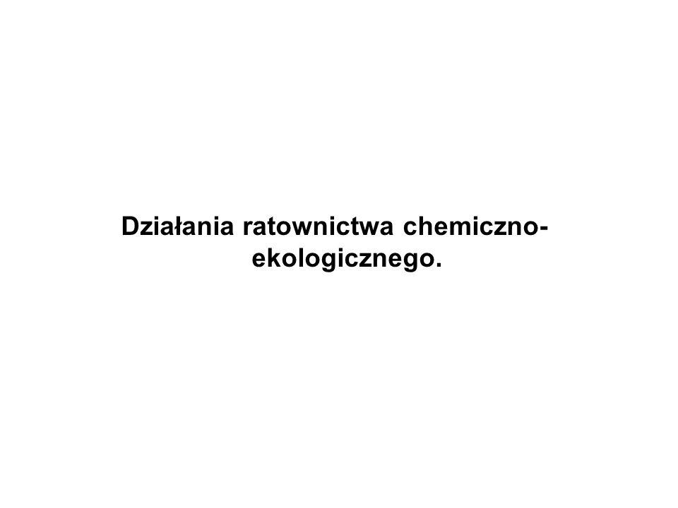 Działania ratownictwa chemiczno-ekologicznego.