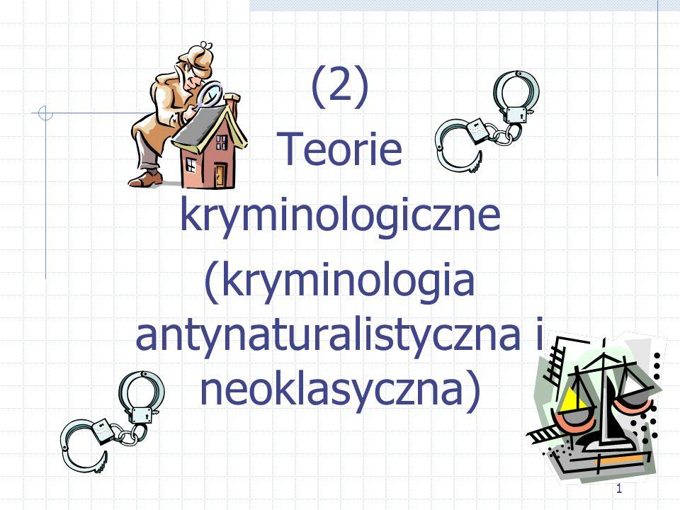(kryminologia antynaturalistyczna i neoklasyczna)