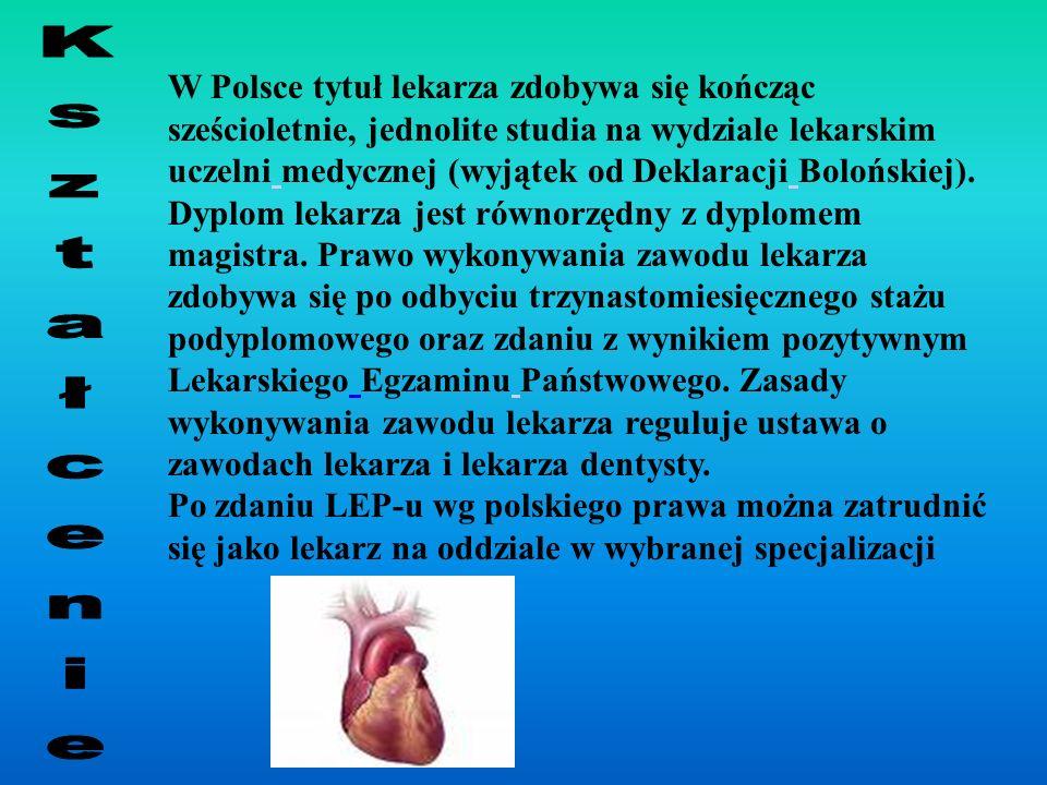 W Polsce tytuł lekarza zdobywa się kończąc sześcioletnie, jednolite studia na wydziale lekarskim uczelni medycznej (wyjątek od Deklaracji Bolońskiej). Dyplom lekarza jest równorzędny z dyplomem magistra. Prawo wykonywania zawodu lekarza zdobywa się po odbyciu trzynastomiesięcznego stażu podyplomowego oraz zdaniu z wynikiem pozytywnym Lekarskiego Egzaminu Państwowego. Zasady wykonywania zawodu lekarza reguluje ustawa o zawodach lekarza i lekarza dentysty.