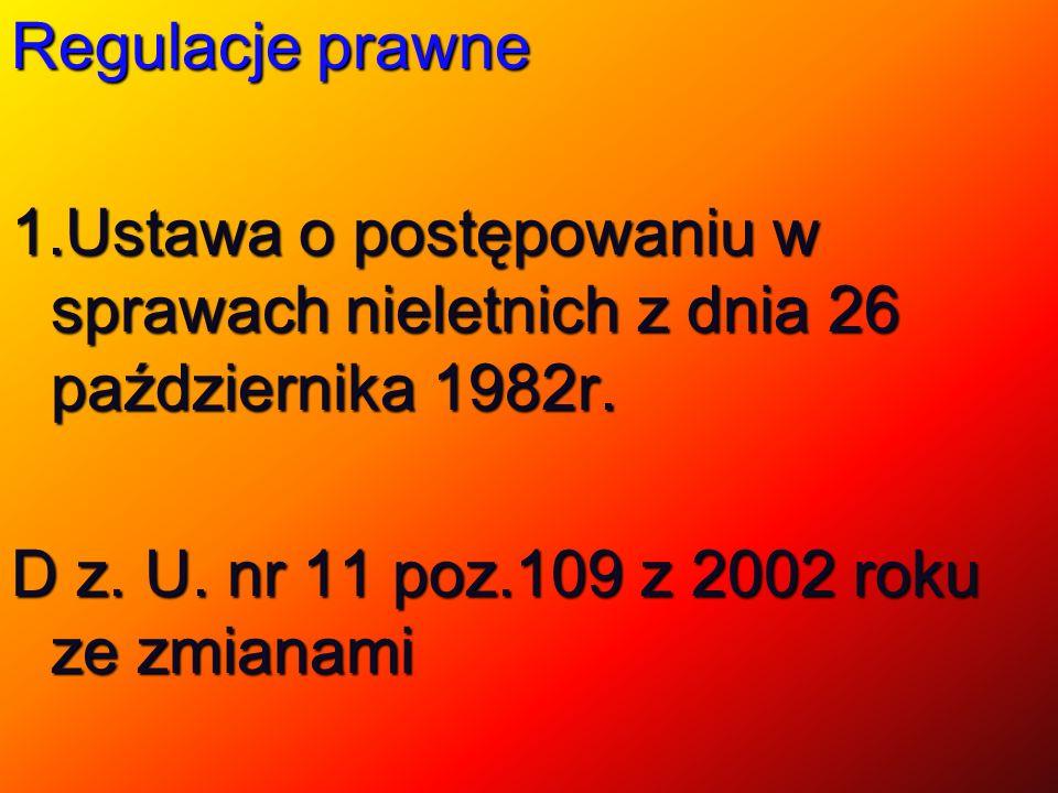 Regulacje prawne 1.Ustawa o postępowaniu w sprawach nieletnich z dnia 26 października 1982r.