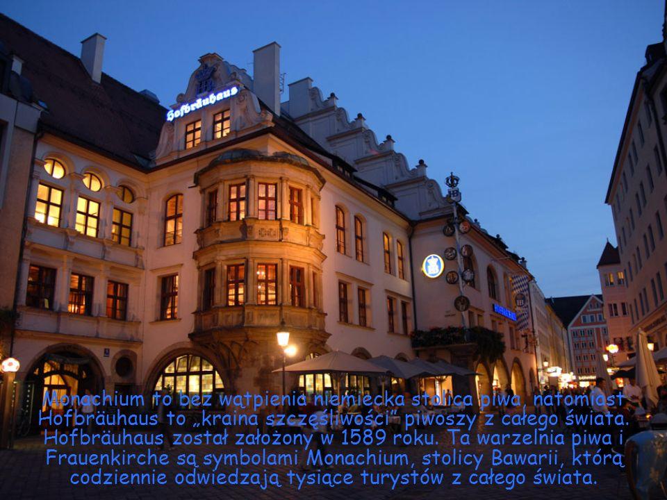 """Monachium to bez wątpienia niemiecka stolica piwa, natomiast Hofbräuhaus to """"kraina szczęśliwości piwoszy z całego świata."""