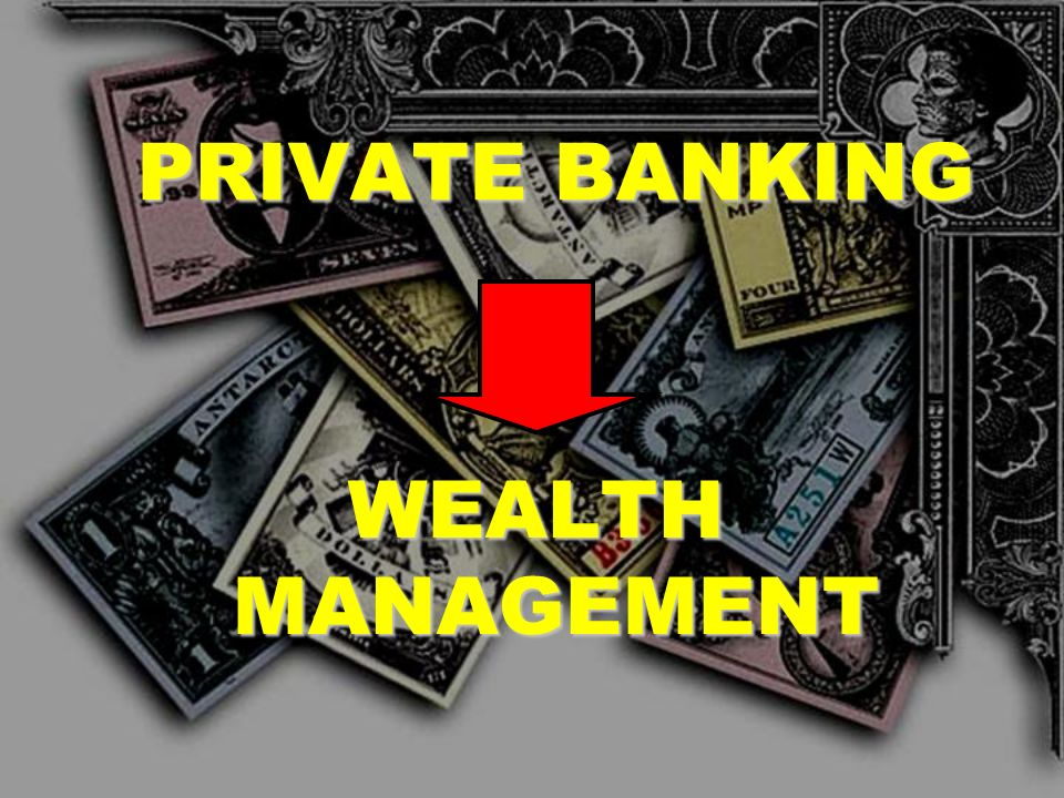 PRIVATE BANKING WEALTH MANAGEMENT