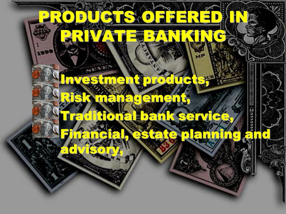 PRODUCTS OFFERED IN PRIVATE BANKING