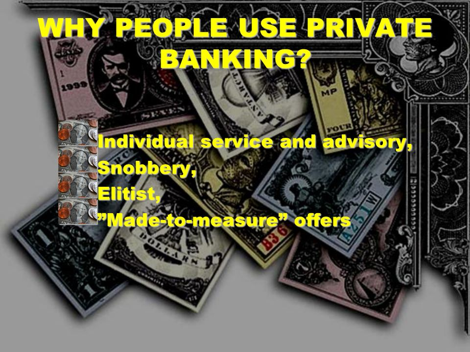 WHY PEOPLE USE PRIVATE BANKING