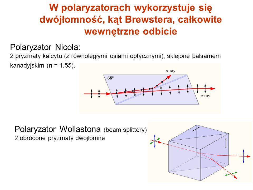 W polaryzatorach wykorzystuje się dwójłomność, kąt Brewstera, całkowite wewnętrzne odbicie