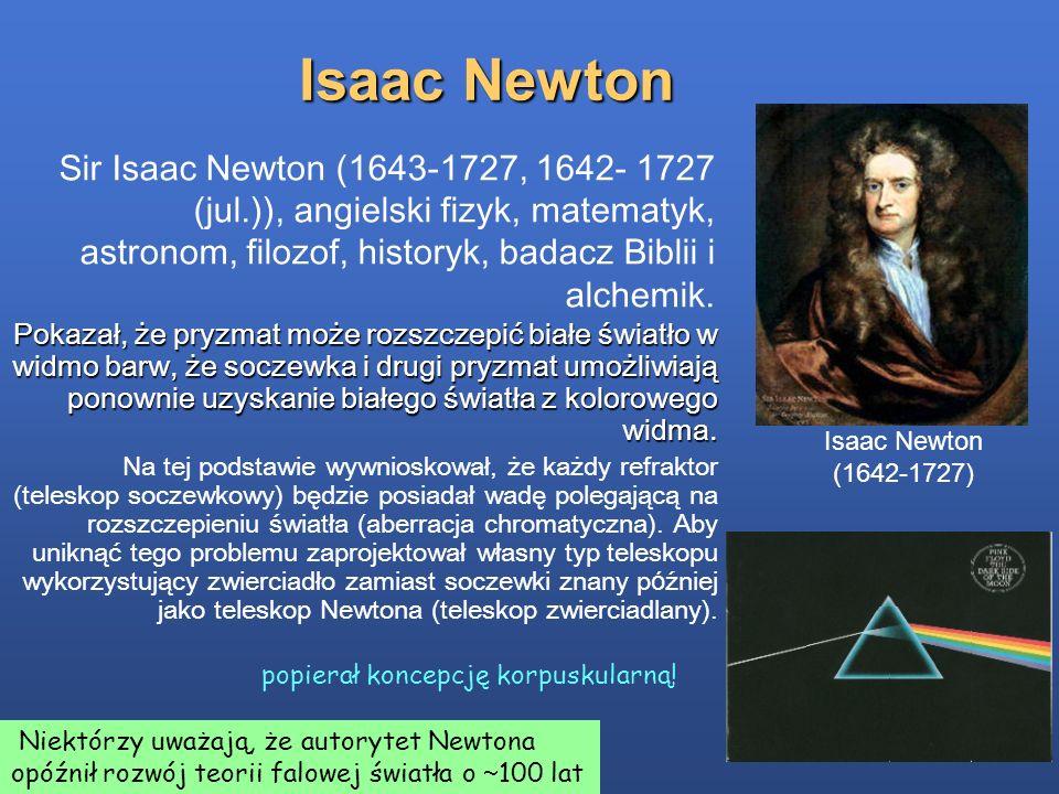 Isaac Newton Sir Isaac Newton (1643-1727, 1642- 1727 (jul.)), angielski fizyk, matematyk, astronom, filozof, historyk, badacz Biblii i alchemik.