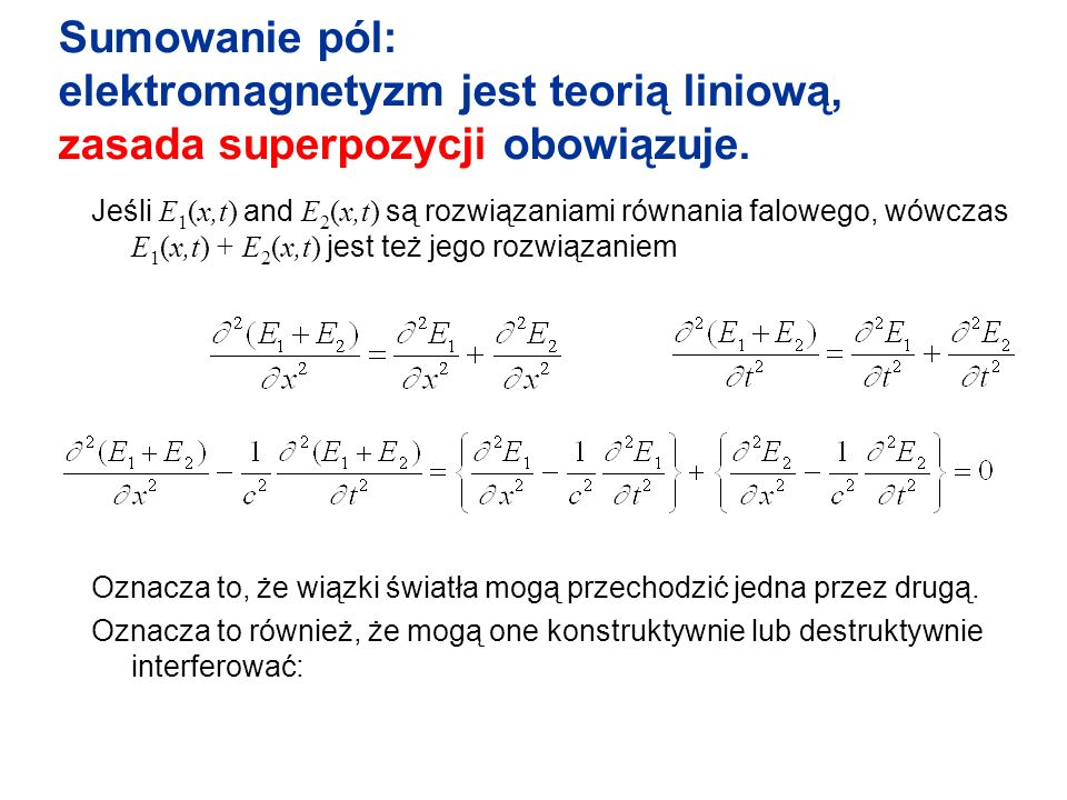 Sumowanie pól: elektromagnetyzm jest teorią liniową, zasada superpozycji obowiązuje.