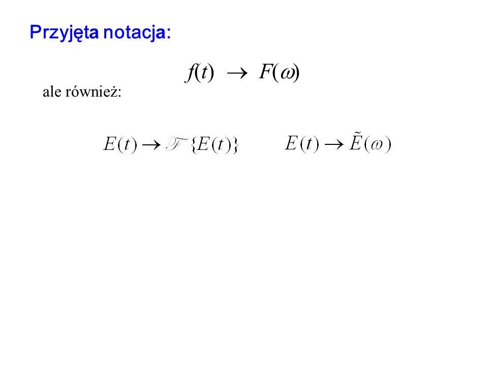 Przyjęta notacja: f(t) ® F(w) ale również: